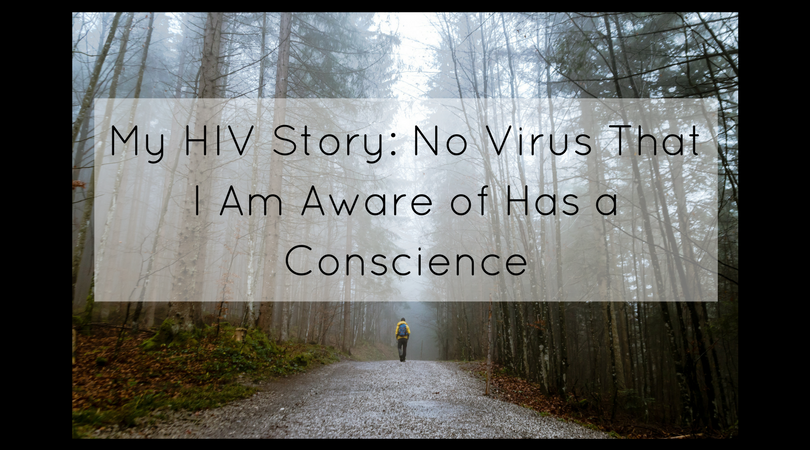 My HIV Story: No Virus That I Am Aware of Has a Conscience