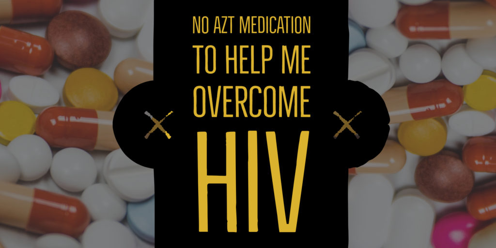 No AZT to help me overcome HIV